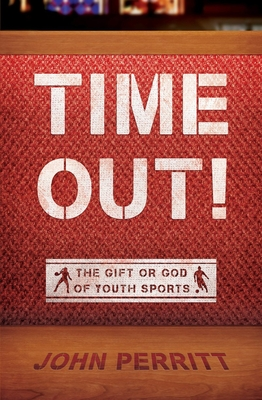 Image for Time Out!: The gift or the god of Youth Sports