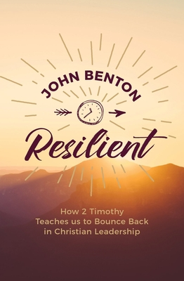 Image for Resilient: How 2 Timothy Teaches Us to Bounce Back in Christian Leadership