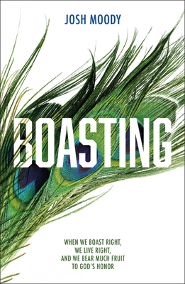 Image for Boasting: When We Boast Right, We Live Right, and We Bear Much Fruit to God's Honor