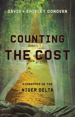 Image for Counting the Cost: Kidnapped in the Niger Delta (Biography)