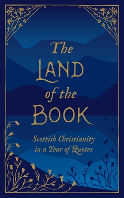 Image for The Land of the Book: Scottish Christianity in a Year of Quotes