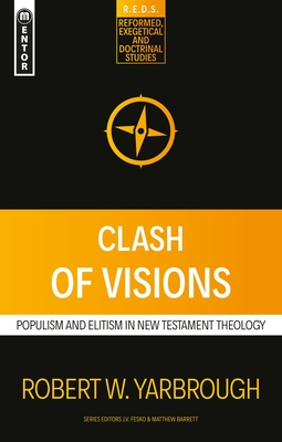 Image for Clash of Visions: Populism and Elitism in New Testament Theology (Reformed Exegetical Doctrinal Studies series)