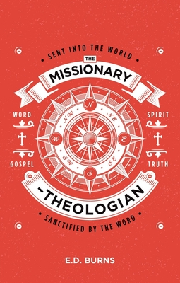 Image for The Missionary–Theologian: Sent into the World, Sanctified by the Word