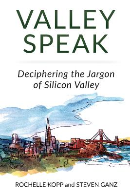 Image for VALLEY SPEAK: DECIPHERING THE JARGON OF SILICON VALLEY