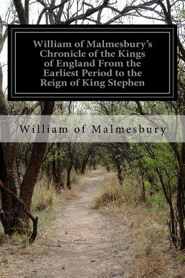 Image for William of Malmesbury's Chronicle of the Kings of England From the Earliest Period to the Reign of King Stephen