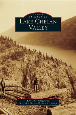 Lake Chelan Valley, Gregg, Kristen J; Lake Chelan Historical Society