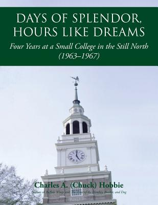 Image for Days of Splendor, Hours Like Dreams: Four Years at a Small College in the Still North (1963-1967)