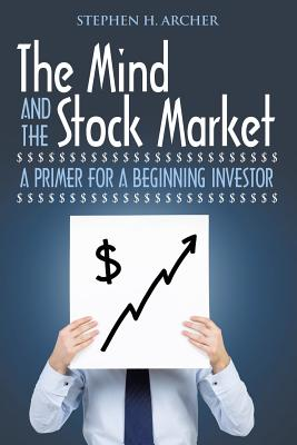 The Mind and the Stock Market, Archer, Stephen  H.