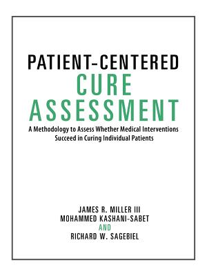 Patient-Centered Cure Assessment: A Methodology to Assess Whether Medical Interventions Succeed in Curing Individual Patients, Miller; Kashani-Sabet; Sagebiel