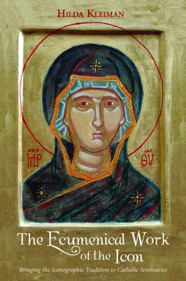 Image for The Ecumenical Work of the Icon: Bringing the Iconographic Tradition to Catholic Seminaries