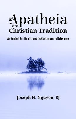 Image for Apatheia in the Christian Tradition: An Ancient Spirituality and Its Contemporary Relevance