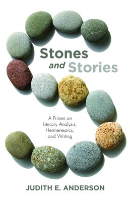Image for Stones and Stories: A Primer on Literary Analysis, Hermeneutics, and Writing