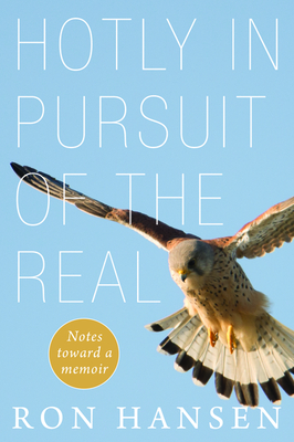 Image for Hotly in Pursuit of the Real: Notes Toward a Memoir