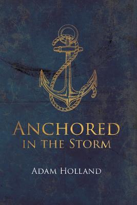 Image for Anchored in the Storm: Pursuing Christ in the Midst of Life's Trials
