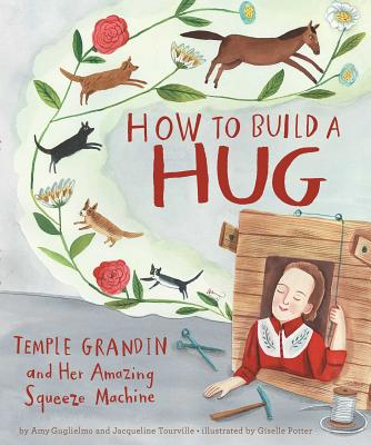 Image for How to Build a Hug: Temple Grandin and Her Amazing Squeeze Machine