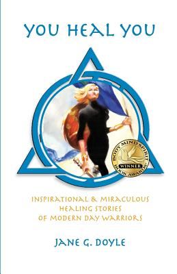 Image for You Heal You: Inspirational & Miraculous Healing Stories of Modern Day Warriors