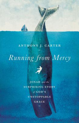 Image for Running from Mercy: Jonah and the Surprising Story of God's Unstoppable Grace
