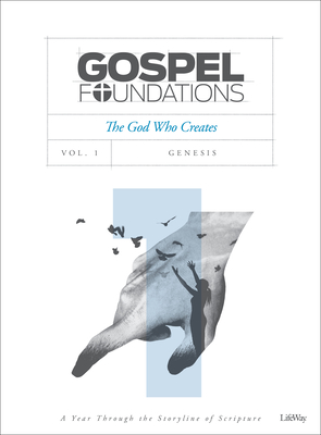 Image for Gospel Foundations - Volume 1 - Bible Study Book: The God Who Creates (Gospel Project (Tgp))