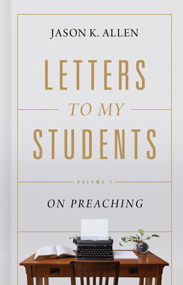 Image for Letters to My Students: Volume 1: On Preaching