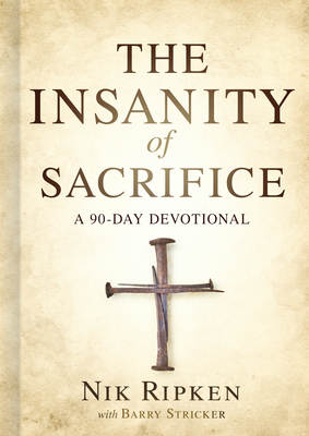 Image for The Insanity of Sacrifice: A 90 Day Devotional
