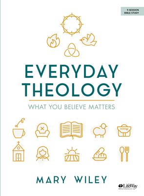 Image for Everyday Theology - Bible Study Book: What You Believe Matters