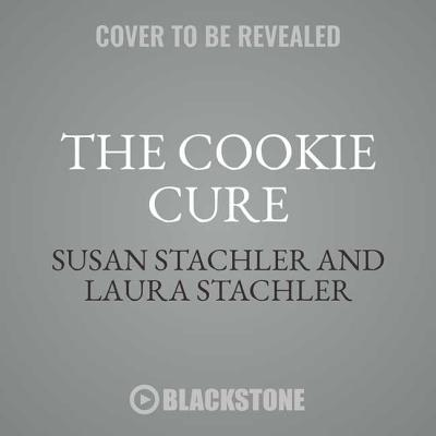 The Cookie Cure: A Mother-Daughter Memoir, Susan Stachler; Laura Stachler
