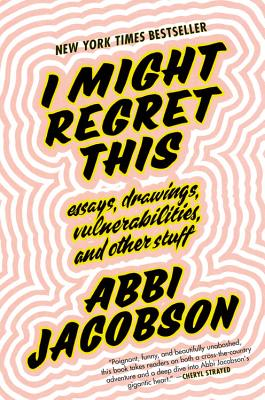 Image for I Might Regret This: Essays, Drawings, Vulnerabilities, and Other Stuff