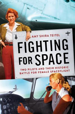 Image for Fighting for Space: Two Pilots and Their Historic Battle for Female Spaceflight