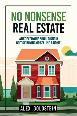 Image for No Nonsense Real Estate: What Everyone Should Know Before Buying or Selling a Home