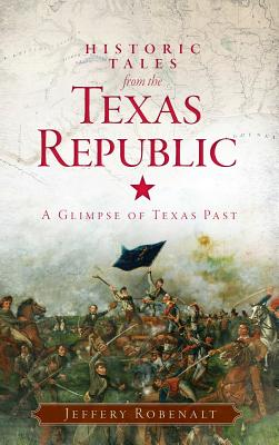 Image for Historic Tales from the Texas Republic: A Glimpse of Texas Past
