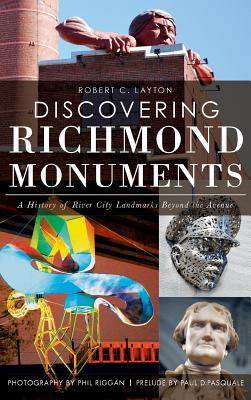 Discovering Richmond Monuments: A History of River City Landmarks Beyond the Avenue, Layton, Robert C