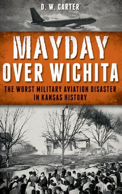 Image for Mayday Over Wichita: The Worst Military Aviation Disaster in Kansas History