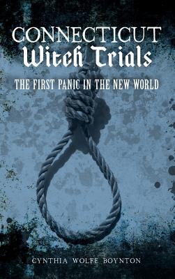 Connecticut Witch Trials: The First Panic in the New World, Boynton, Cynthia Wolfe