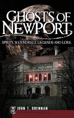 Image for Ghosts of Newport: Spirits, Scoundrels, Legends and Lore