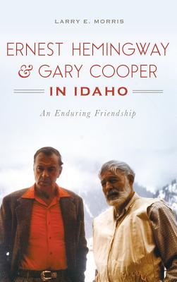 Image for Ernest Hemingway & Gary Cooper in Idaho: An Enduring Friendship