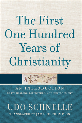 Image for The First One Hundred Years of Christianity: An Introduction to Its History, Literature, and Development