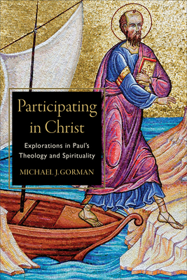 Image for Participating in Christ: Explorations in Paul's Theology and Spirituality