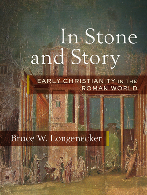 Image for In Stone and Story: Early Christianity in the Roman World
