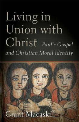 Image for Living in Union with Christ: Paul's Gospel and Christian Moral Identity