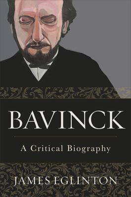 Image for Bavinck: A Critical Biography