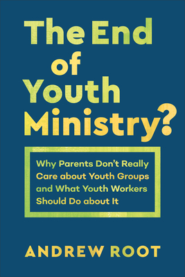 Image for End of Youth Ministry? (Theology for the Life of the World)