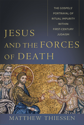 Image for Jesus and the Forces of Death: The Gospels' Portrayal of Ritual Impurity within First-Century Judaism