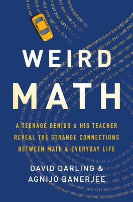 Image for Weird Math: A Teenage Genius And His Teacher Reveal The Strange Connections Between Math And Everyday Life