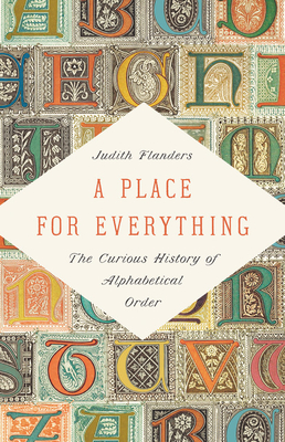 Image for PLACE FOR EVERYTHING: THE CURIOUS HISTORY OF ALPHABETICAL ORDER