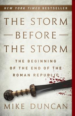 Image for The Storm Before the Storm: The Beginning of the End of the Roman Republic