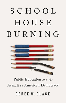 Image for SCHOOLHOUSE BURNING: PUBLIC EDUCATION AND THE ASSAULT ON AMERICAN DEMOCRACY