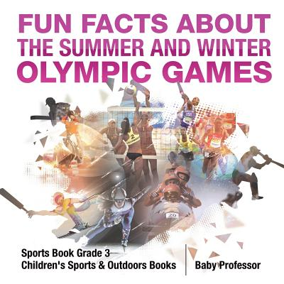 Fun Facts about the Summer and Winter Olympic Games - Sports Book Grade 3 | Children's Sports & Outdoors Books, Professor, Baby