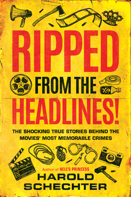 Image for Ripped from the Headlines!: The Shocking True Stories Behind the Movies' Most Memorable Crimes