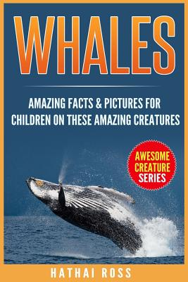 Image for Whales: Amazing Facts & Pictures for Children on These Amazing Creatures (Awesome Creature Series)