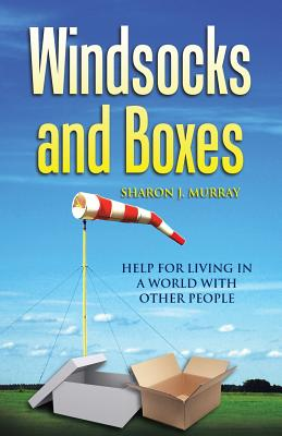 Windsocks and Boxes: Help for Living in a World with Other People, Murray, Sharon J.